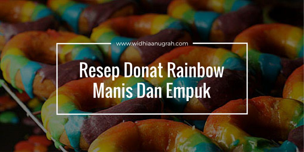 Resep Donat Rainbow Manis Dan Empuk Widhiaanugrah Com